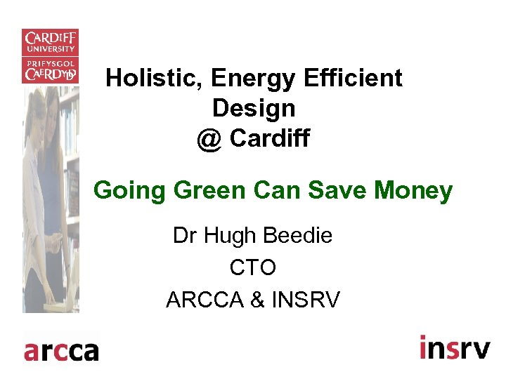 Holistic, Energy Efficient Design @ Cardiff Going Green Can Save Money Dr Hugh Beedie