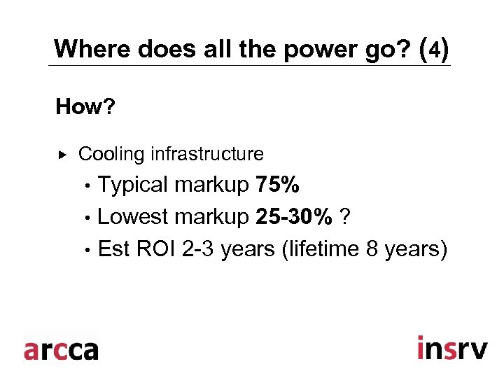 Where does all the power go? (4) How? Cooling infrastructure Typical markup 75% •