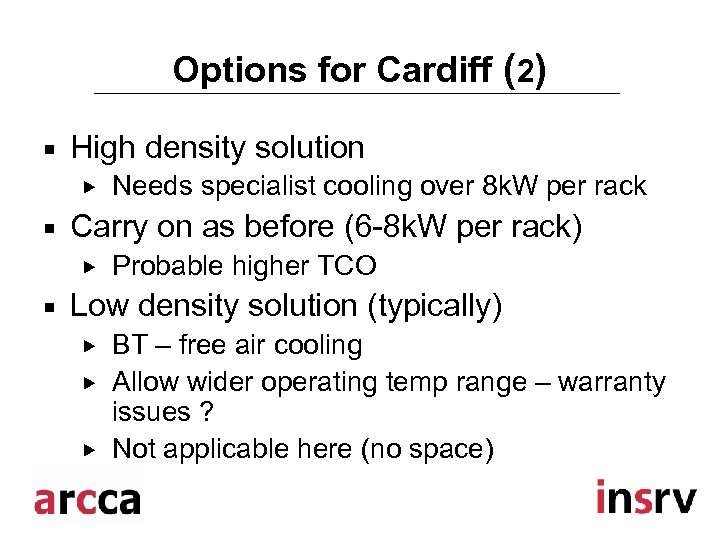 Options for Cardiff (2) ¡ High density solution ¡ Carry on as before (6