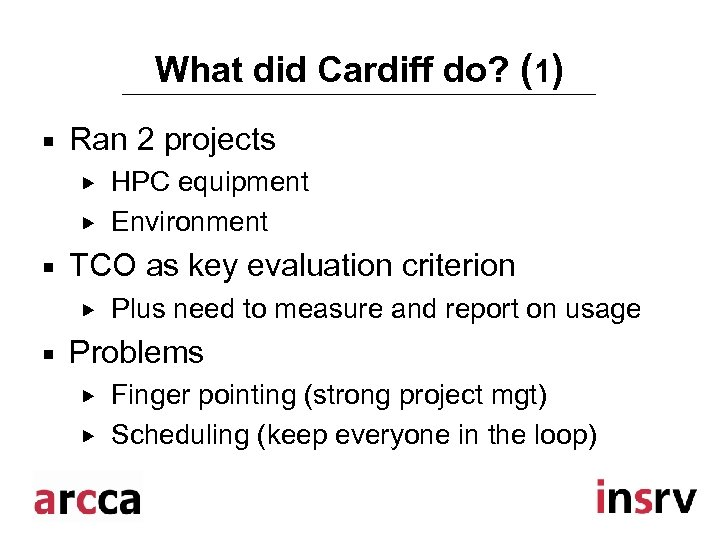 What did Cardiff do? (1) ¡ Ran 2 projects ¡ TCO as key evaluation