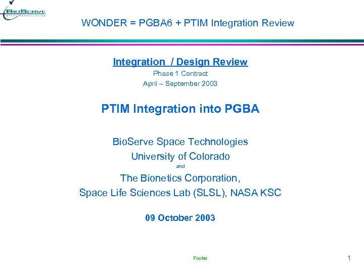 WONDER = PGBA 6 + PTIM Integration Review Integration / Design Review Phase 1