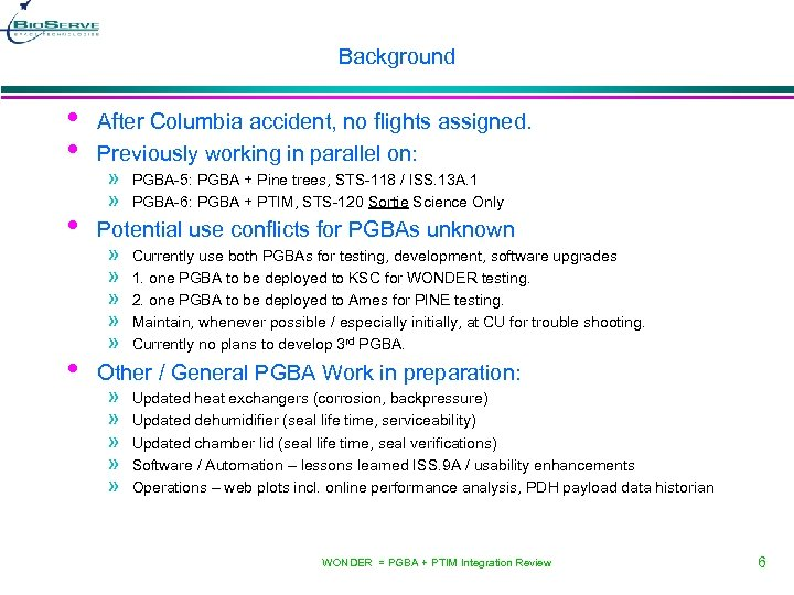 Background • • After Columbia accident, no flights assigned. Previously working in parallel on:
