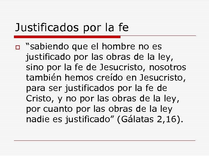 """Justificados por la fe o """"sabiendo que el hombre no es justificado por las"""