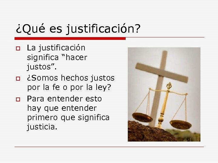 """¿Qué es justificación? o o o La justificación significa """"hacer justos"""". ¿Somos hechos justos"""