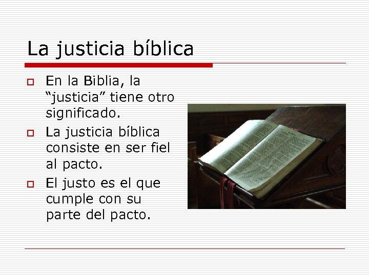 """La justicia bíblica o o o En la Biblia, la """"justicia"""" tiene otro significado."""