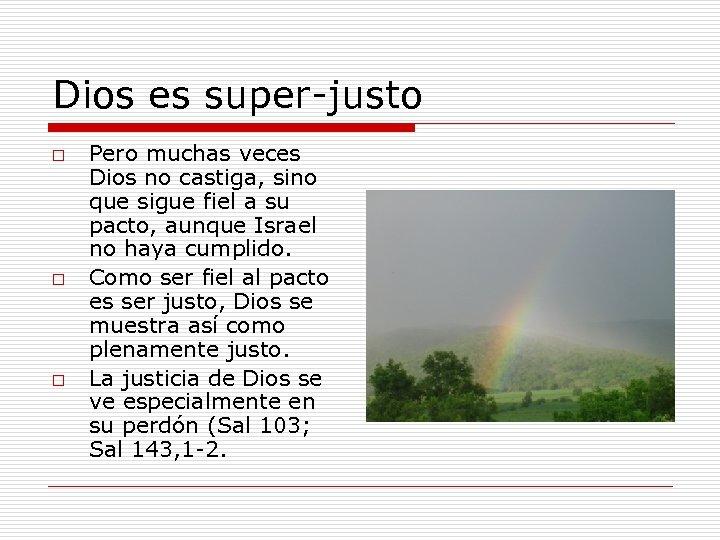 Dios es super-justo o Pero muchas veces Dios no castiga, sino que sigue fiel