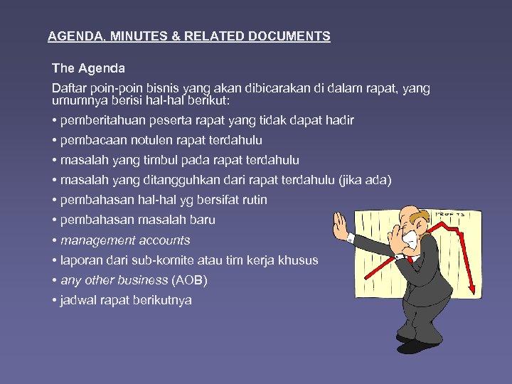 AGENDA, MINUTES & RELATED DOCUMENTS The Agenda Daftar poin-poin bisnis yang akan dibicarakan di