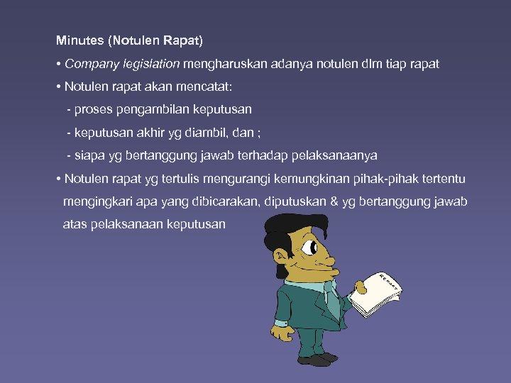 Minutes (Notulen Rapat) • Company legislation mengharuskan adanya notulen dlm tiap rapat • Notulen