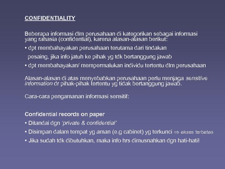 CONFIDENTIALITY Beberapa informasi dlm perusahaan di kategorikan sebagai informasi yang rahasia (confidential), karena alasan-alasan