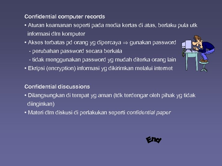 Confidential computer records • Aturan keamanan seperti pada media kertas di atas, berlaku pula