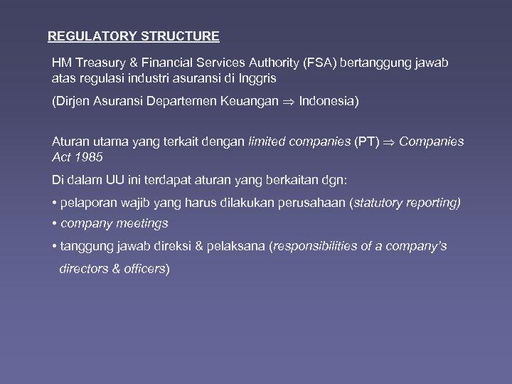 REGULATORY STRUCTURE HM Treasury & Financial Services Authority (FSA) bertanggung jawab atas regulasi industri