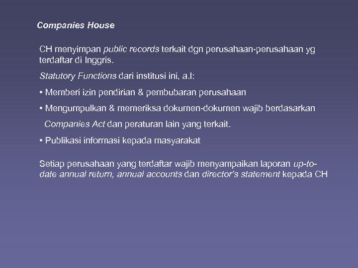 Companies House CH menyimpan public records terkait dgn perusahaan-perusahaan yg terdaftar di Inggris. Statutory