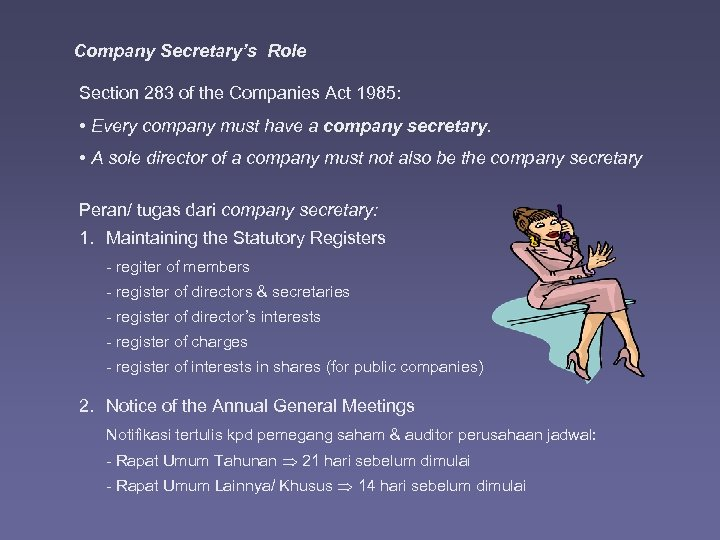 Company Secretary's Role Section 283 of the Companies Act 1985: • Every company must
