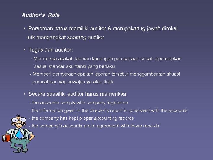 Auditor's Role • Perseroan harus memiliki auditor & merupakan tg jawab direksi utk mengangkat
