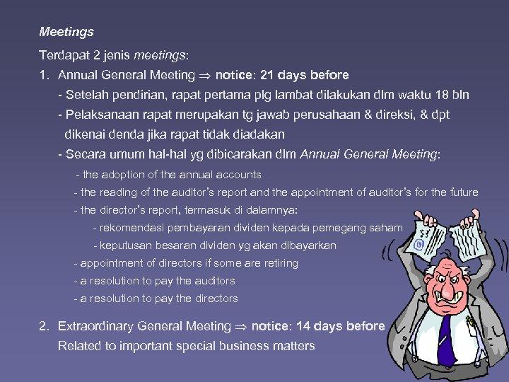 Meetings Terdapat 2 jenis meetings: 1. Annual General Meeting notice: 21 days before -