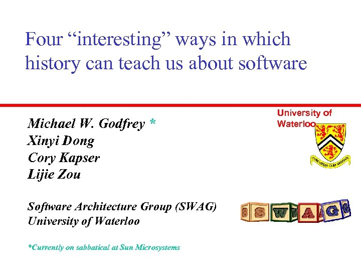 "Four ""interesting"" ways in which history can teach us about software Michael W. Godfrey"