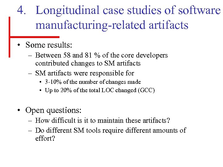 4. Longitudinal case studies of software manufacturing-related artifacts • Some results: – Between 58