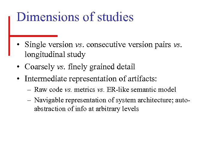 Dimensions of studies • Single version vs. consecutive version pairs vs. longitudinal study •