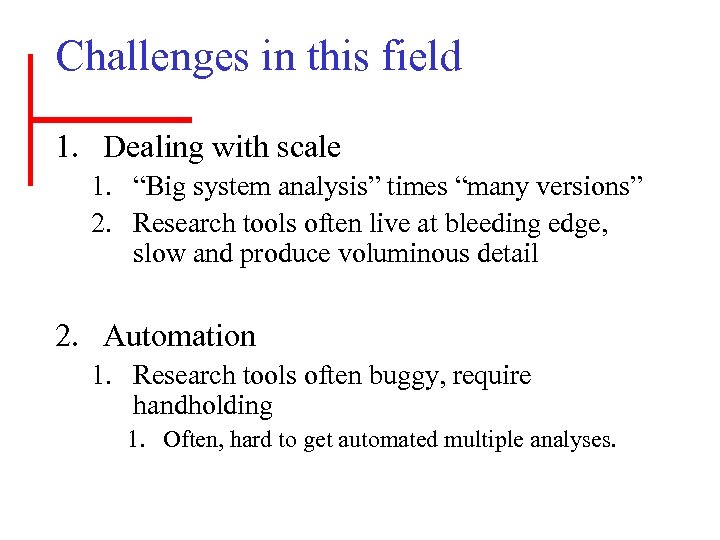 "Challenges in this field 1. Dealing with scale 1. ""Big system analysis"" times ""many"