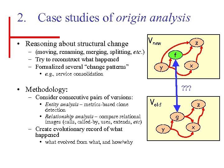 2. Case studies of origin analysis • Reasoning about structural change – (moving, renaming,