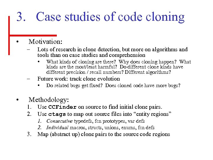 3. Case studies of code cloning • Motivation: – Lots of research in clone