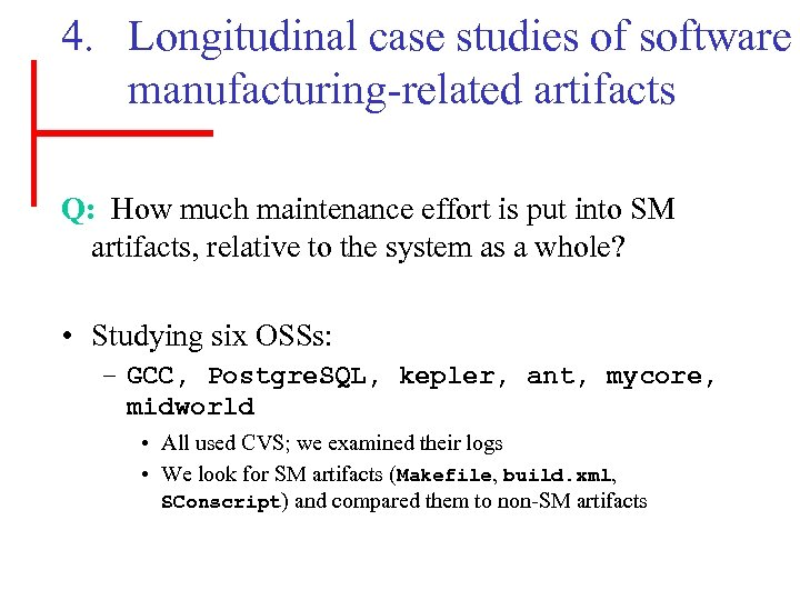 4. Longitudinal case studies of software manufacturing-related artifacts Q: How much maintenance effort is