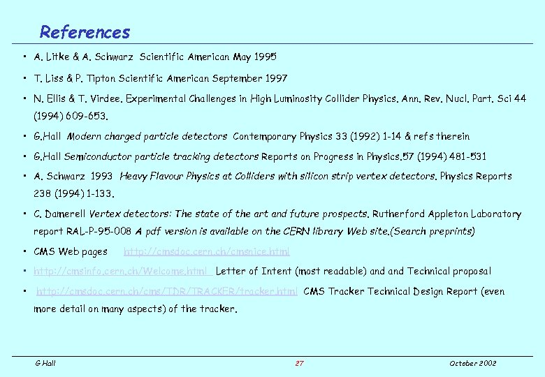 References • A. Litke & A. Schwarz Scientific American May 1995 • T. Liss