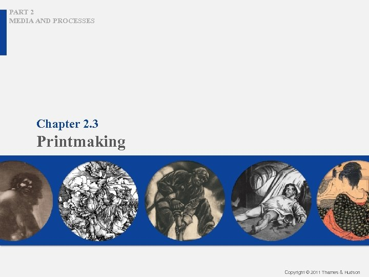PART 2 MEDIA AND PROCESSES Chapter 2. 3 Printmaking Copyright © 2011 Thames &