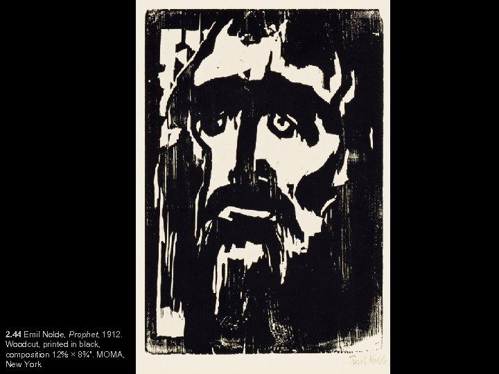 "2. 44 Emil Nolde, Prophet, 1912. Woodcut, printed in black, composition 12⅝ × 8¾""."