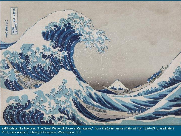 """2. 45 Katsushika Hokusai, """"The Great Wave off Shore at Kanagawa, """" from Thirty-Six"""