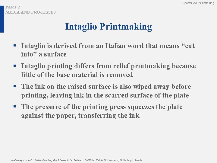 Chapter 2. 3 Printmaking PART 2 MEDIA AND PROCESSES Intaglio Printmaking § Intaglio is