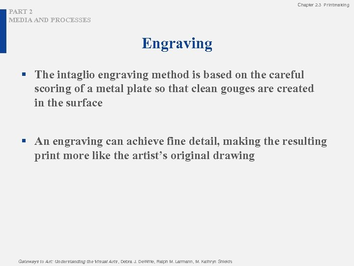 Chapter 2. 3 Printmaking PART 2 MEDIA AND PROCESSES Engraving § The intaglio engraving