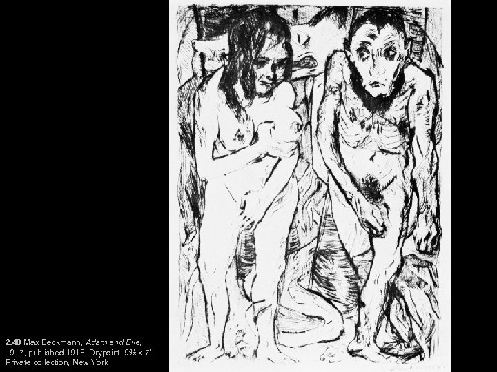 """2. 48 Max Beckmann, Adam and Eve, 1917, published 1918. Drypoint, 9⅜ x 7""""."""