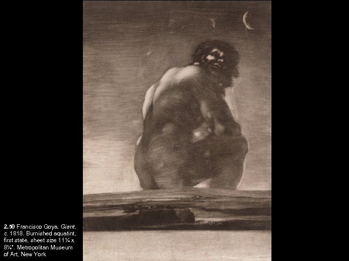 2. 50 Francisco Goya, Giant, c. 1818. Burnished aquatint, first state, sheet size 11¼
