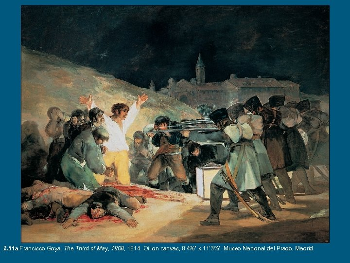 2. 51 a Francisco Goya, The Third of May, 1808, 1814. Oil on canvas,
