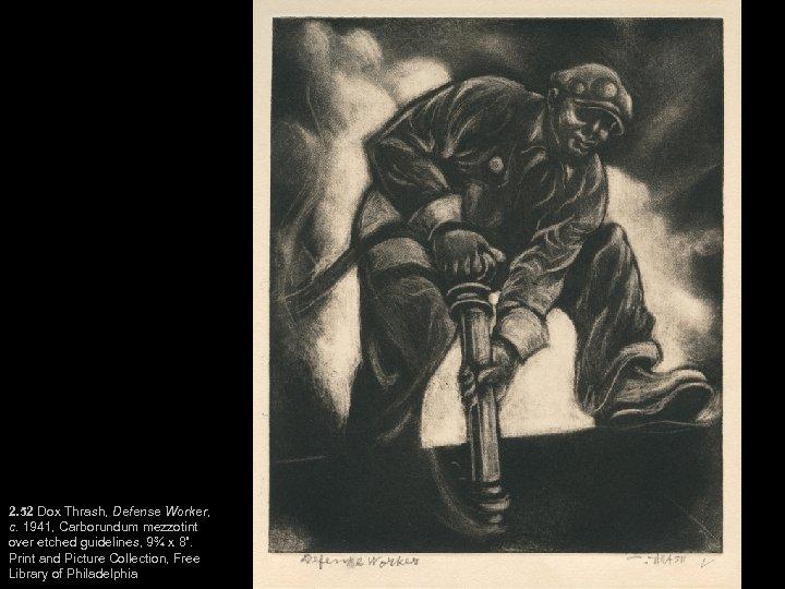 2. 52 Dox Thrash, Defense Worker, c. 1941, Carborundum mezzotint over etched guidelines, 9¾