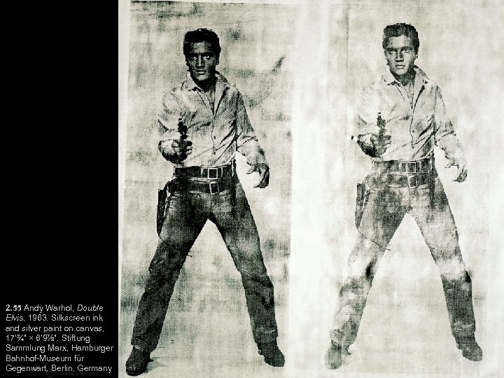 2. 55 Andy Warhol, Double Elvis, 1963. Silkscreen ink and silver paint on canvas,