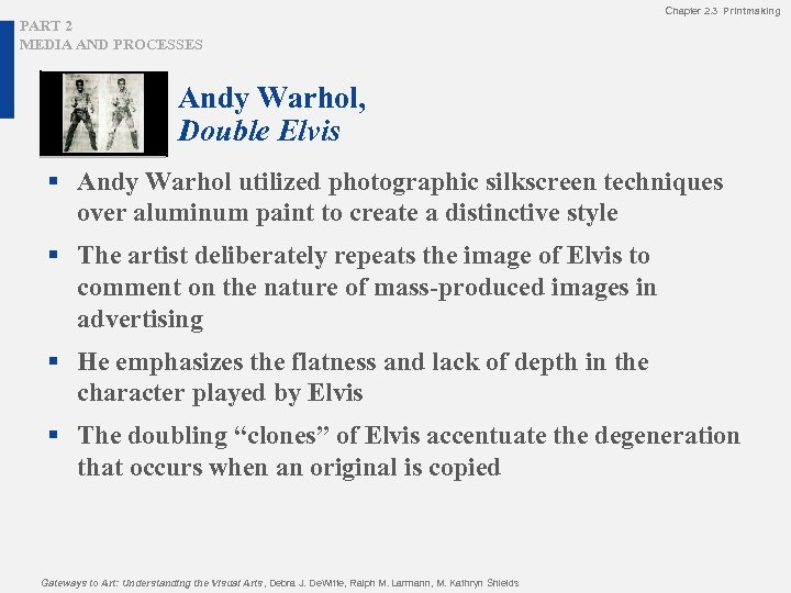Chapter 2. 3 Printmaking PART 2 MEDIA AND PROCESSES Andy Warhol, Double Elvis §