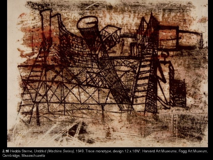 "2. 56 Hedda Sterne, Untitled (Machine Series), 1949. Trace monotype, design 12 x 16⅜""."
