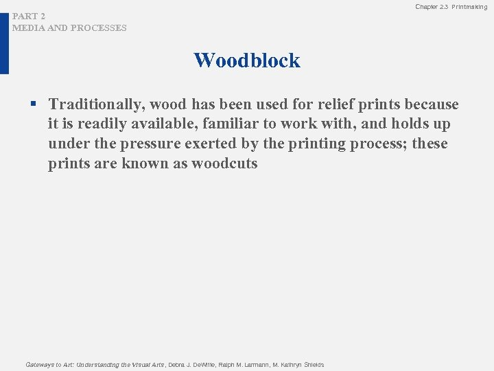 Chapter 2. 3 Printmaking PART 2 MEDIA AND PROCESSES Woodblock § Traditionally, wood has