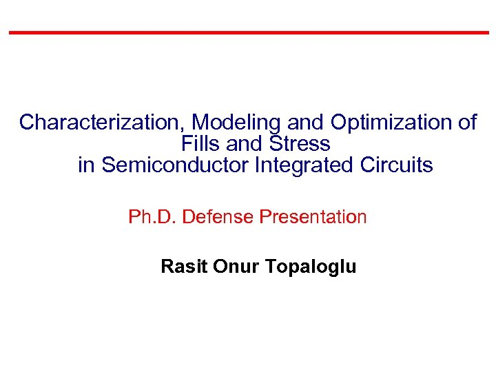 Characterization, Modeling and Optimization of Fills and Stress in Semiconductor Integrated Circuits Ph. D.
