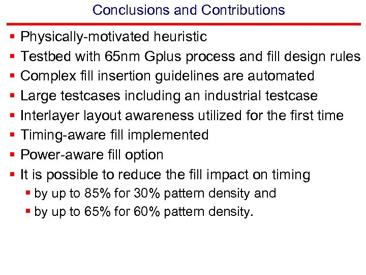 Conclusions and Contributions § § § § Physically-motivated heuristic Testbed with 65 nm Gplus