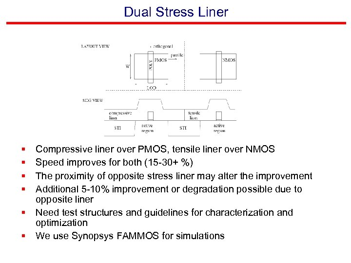 Dual Stress Liner § § § Compressive liner over PMOS, tensile liner over NMOS