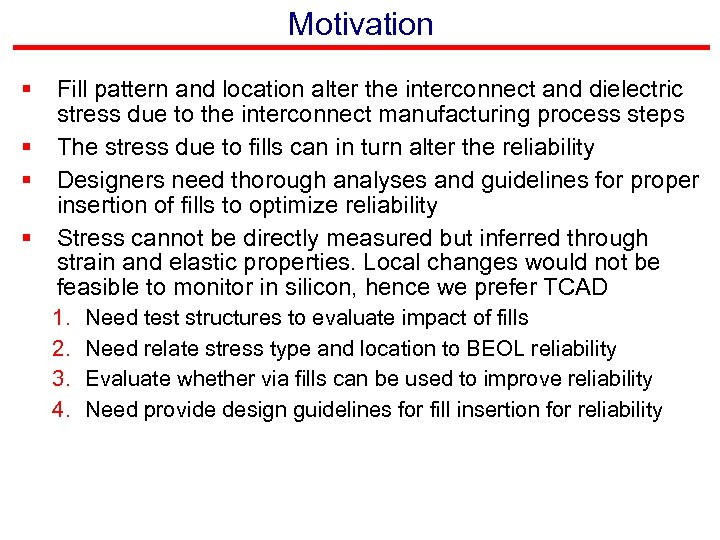 Motivation § § Fill pattern and location alter the interconnect and dielectric stress due