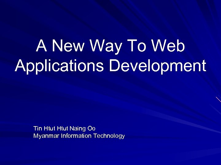 A New Way To Web Applications Development Tin Htut Naing Oo Myanmar Information Technology