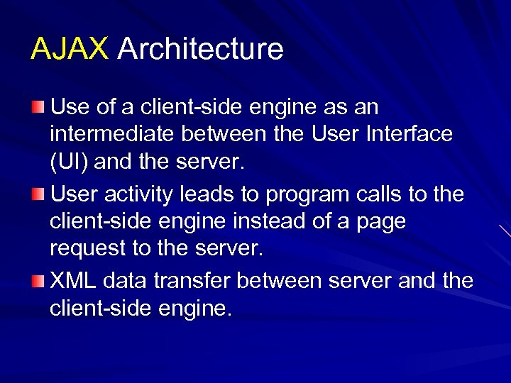 AJAX Architecture Use of a client-side engine as an intermediate between the User Interface