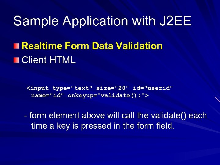 Sample Application with J 2 EE Realtime Form Data Validation Client HTML <input type=