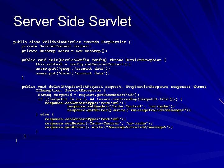 Server Side Servlet public class Validation. Servlet extends Http. Servlet { private Servlet. Context