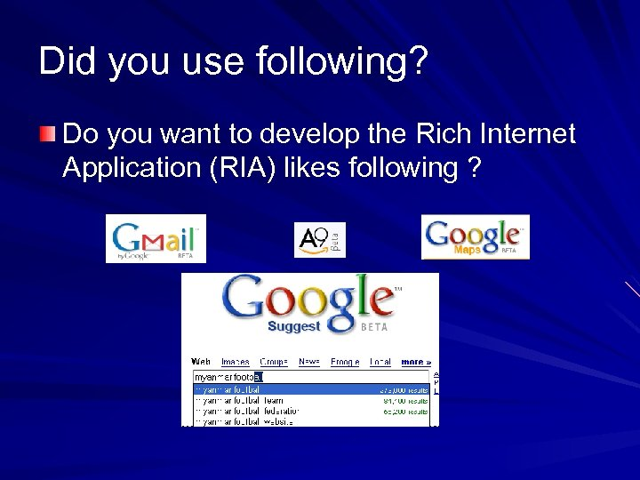 Did you use following? Do you want to develop the Rich Internet Application (RIA)