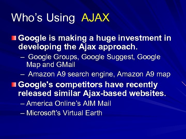 Who's Using AJAX Google is making a huge investment in developing the Ajax approach.